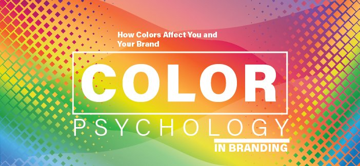 Color Psychology in Branding: How Colors Affect You and Your Brand